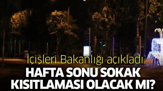 Hafta sonu sokak kısıtlaması olacak mı: İçişleri Bakanlığı'ndan açıkladı