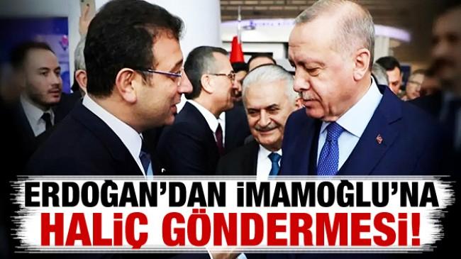 Erdoğan'dan İmamoğlu'na 'Haliç' göndermesi